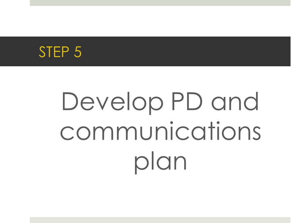STEP 5 Develop PD and communications plan