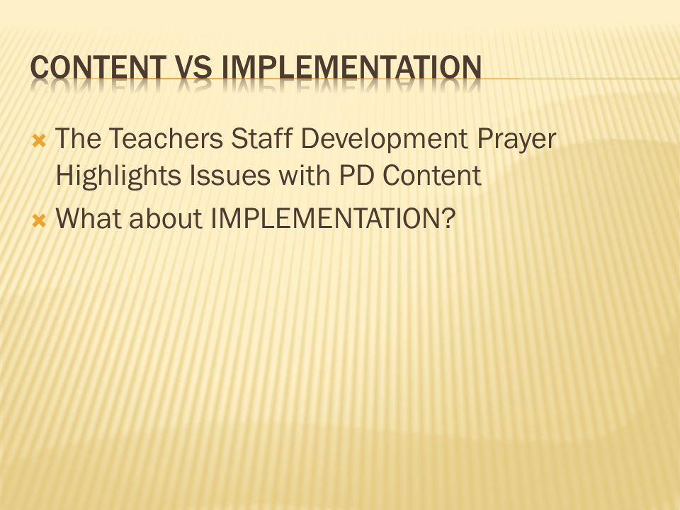  The Teachers Staff Development Prayer Highlights Issues with PD Content  What about IMPLEMENTATION?