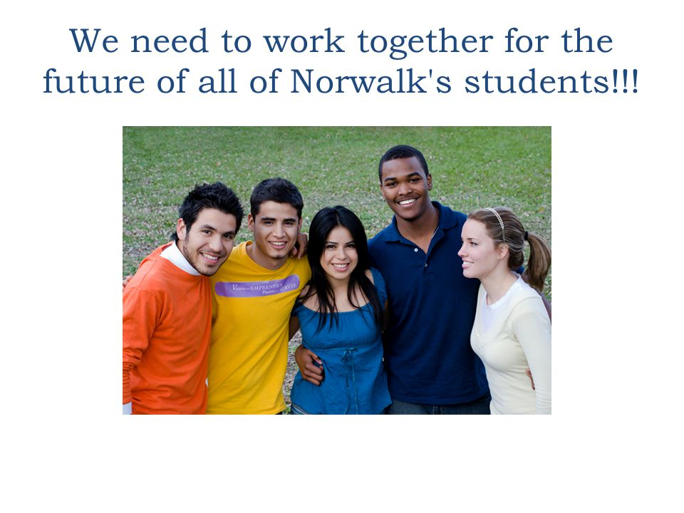 We need to work together for the future of all of Norwalk s students!!!