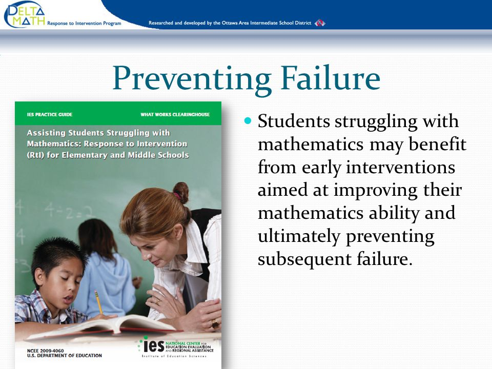 Preventing Failure Students struggling with mathematics may benefit from early interventions aimed at improving their mathematics ability and ultimate