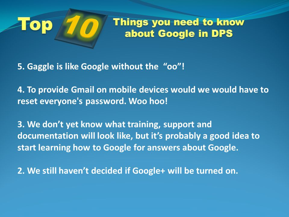 """5. Gaggle is like Google without the """"oo""""! 4. To provide Gmail on mobile devices would we would have to reset everyone's password. Woo hoo! 3. We don'"""