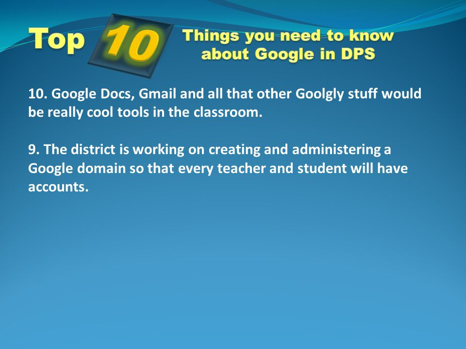9. The district is working on creating and administering a Google domain so that every teacher and student will have accounts.