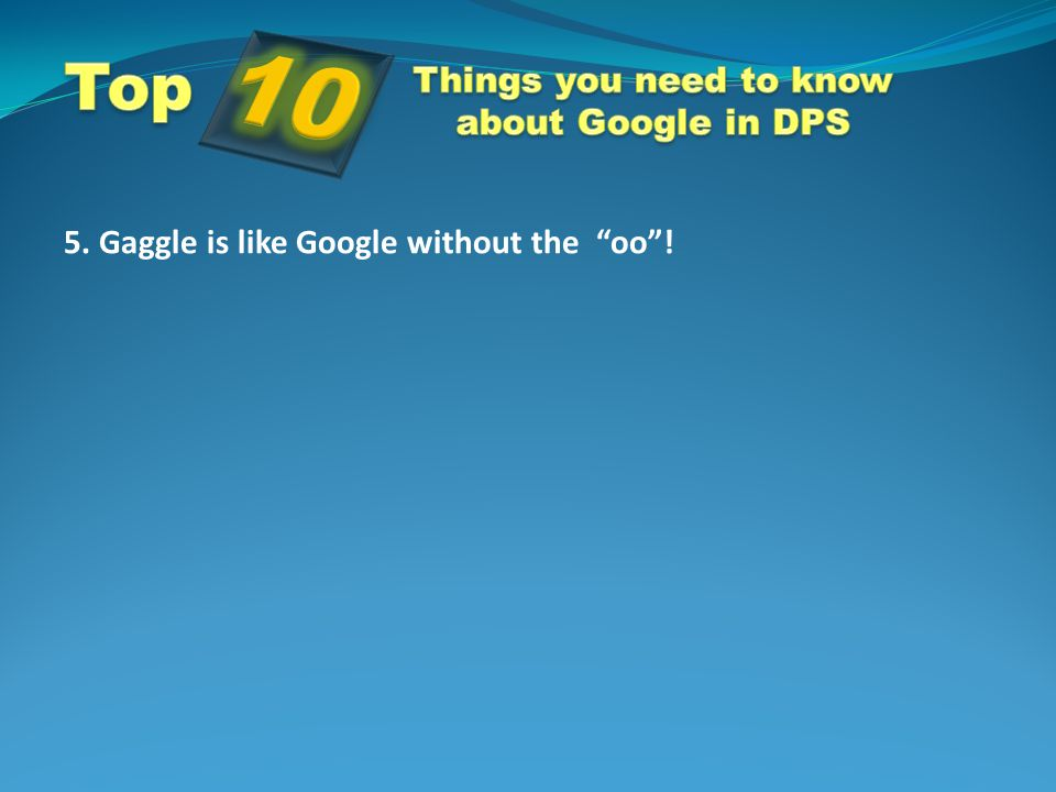 5. Gaggle is like Google without the oo !