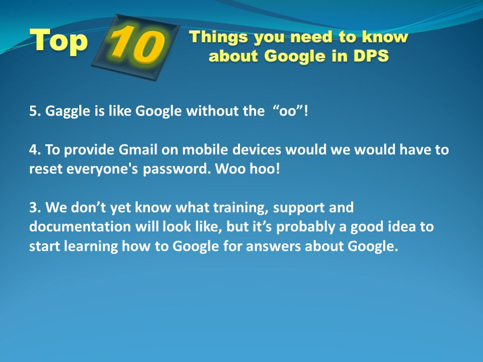 5. Gaggle is like Google without the oo . 4.