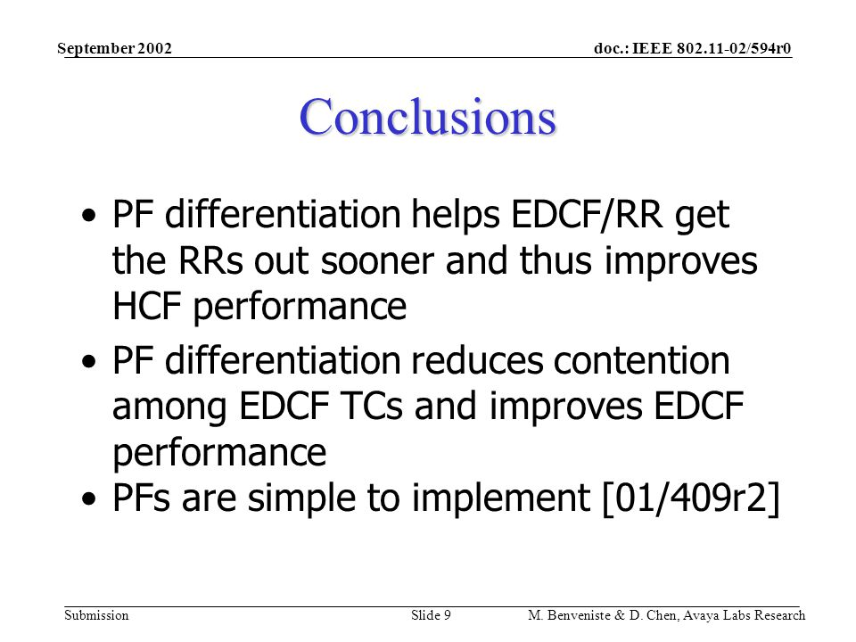 doc.: IEEE 802.11-02/594r0 Submission September 2002 M. Benveniste & D. Chen, Avaya Labs ResearchSlide 9 Conclusions PF differentiation helps EDCF/RR