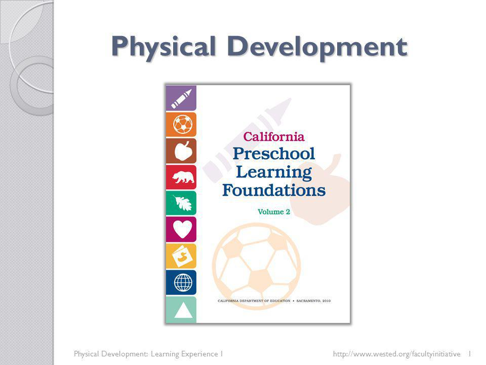 Physical Development Physical Development: Learning Experience 1 http://www.wested.org/facultyinitiative1