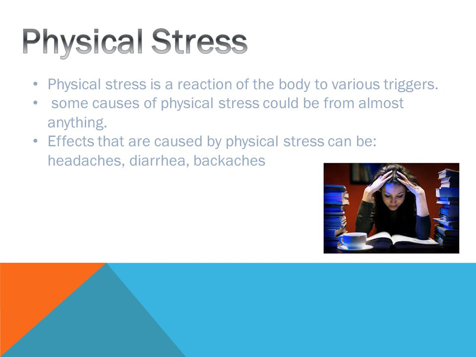 Physical stress is a reaction of the body to various triggers.