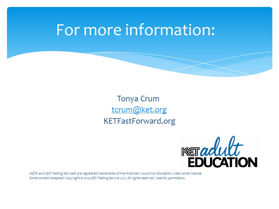 Tonya Crum tcrum@ket.org KETFastForward.org GED® and GED Testing Service® are registered trademarks of the American Council on Education. Used under l