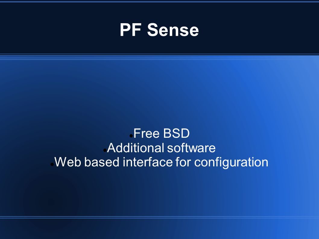 PF Sense Free BSD Additional software Web based interface for configuration