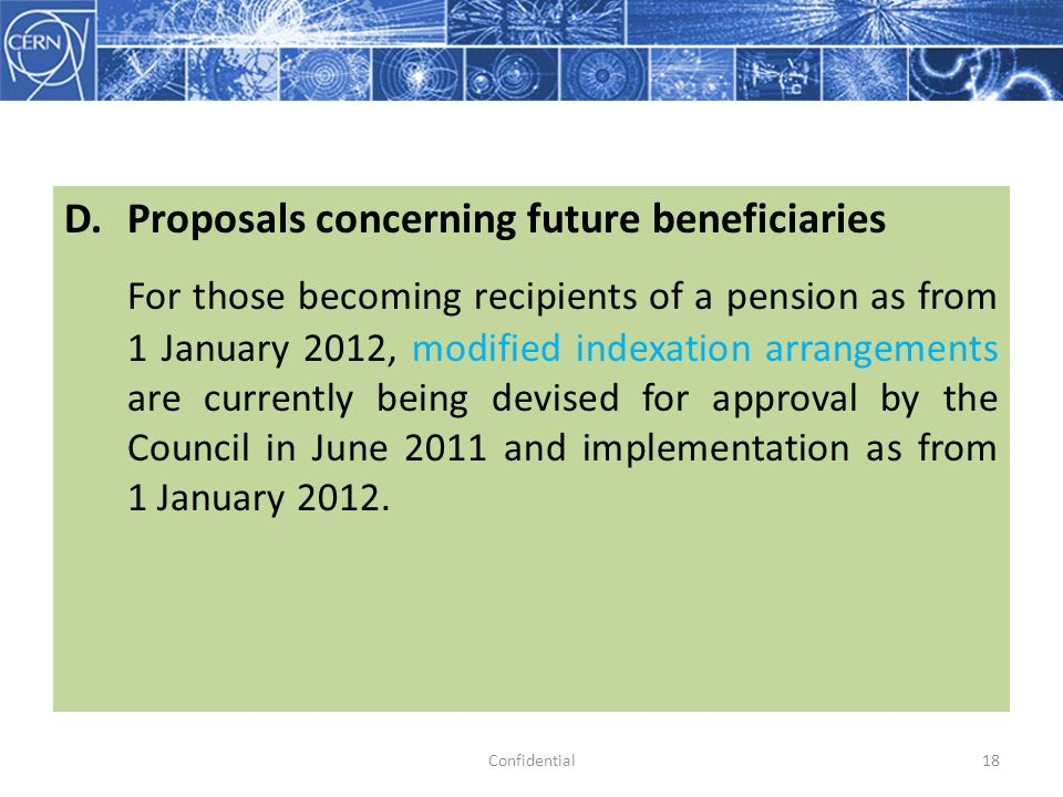 D. Proposals concerning future beneficiaries For those becoming recipients of a pension as from 1 January 2012, modified indexation arrangements are c