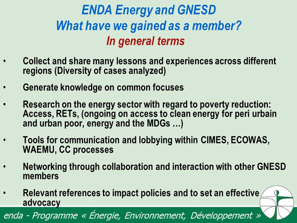 enda - Programme « Énergie, Environnement, Développement » ENDA Energy and GNESD What have we gained as a member.