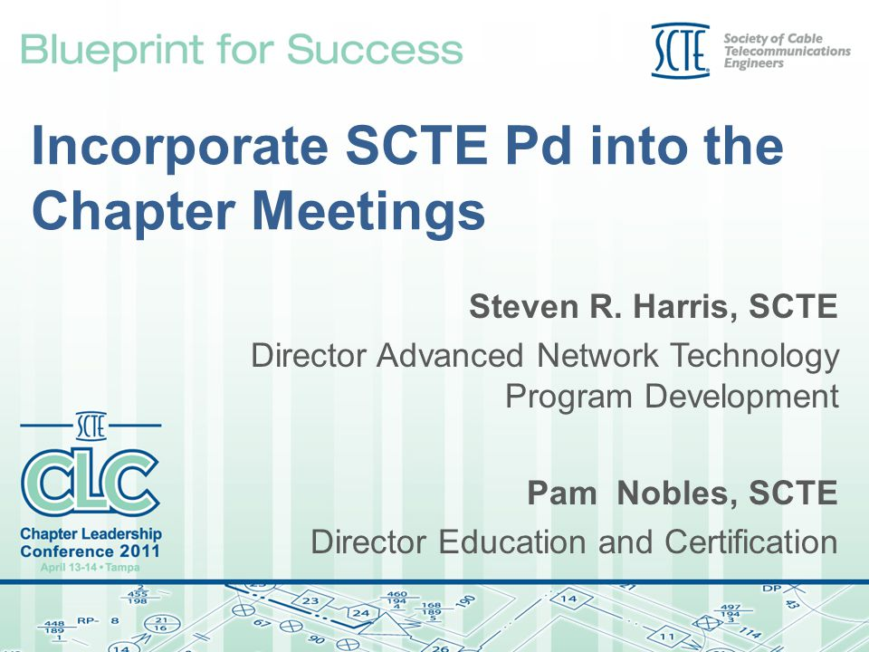 Incorporate SCTE Pd into the Chapter Meetings Steven R.