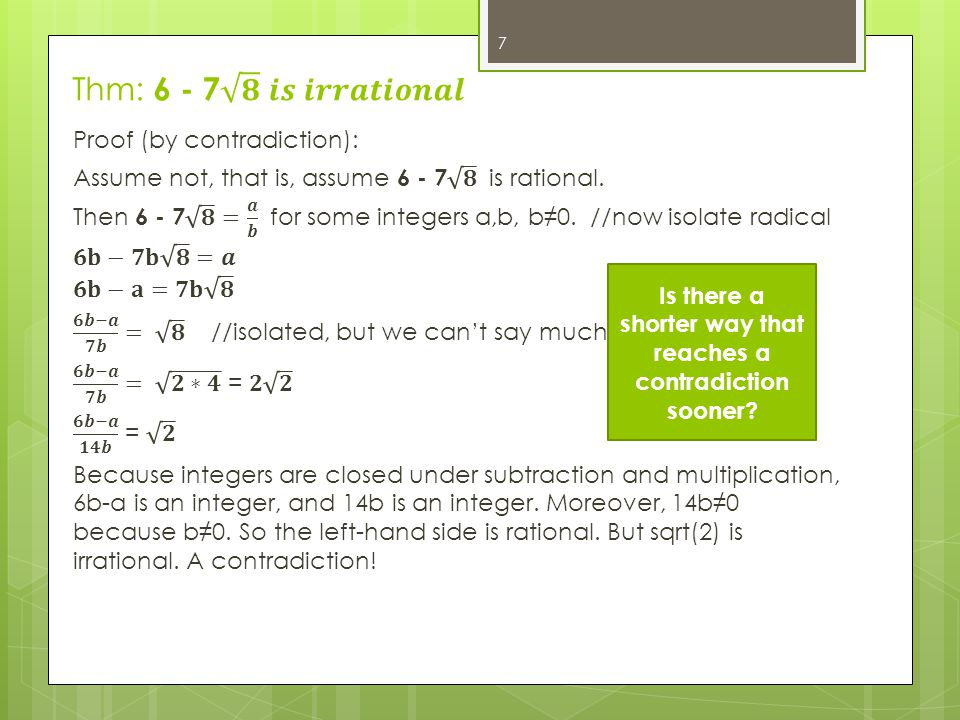 7 Is there a shorter way that reaches a contradiction sooner?