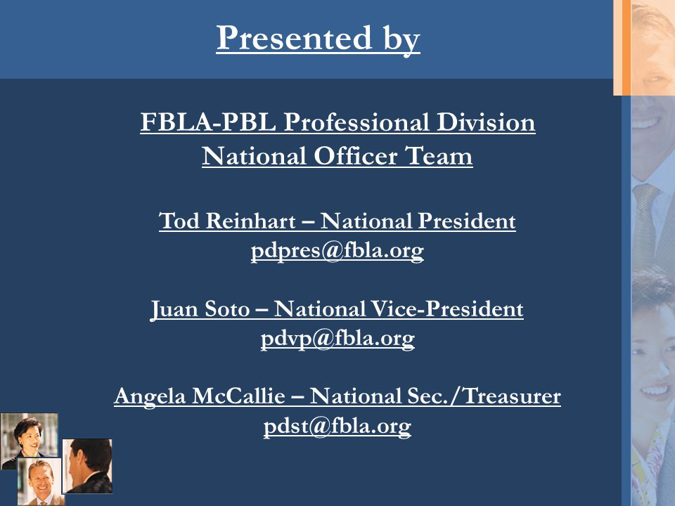 Presented by FBLA-PBL Professional Division National Officer Team Tod Reinhart – National President pdpres@fbla.org Juan Soto – National Vice-Presiden