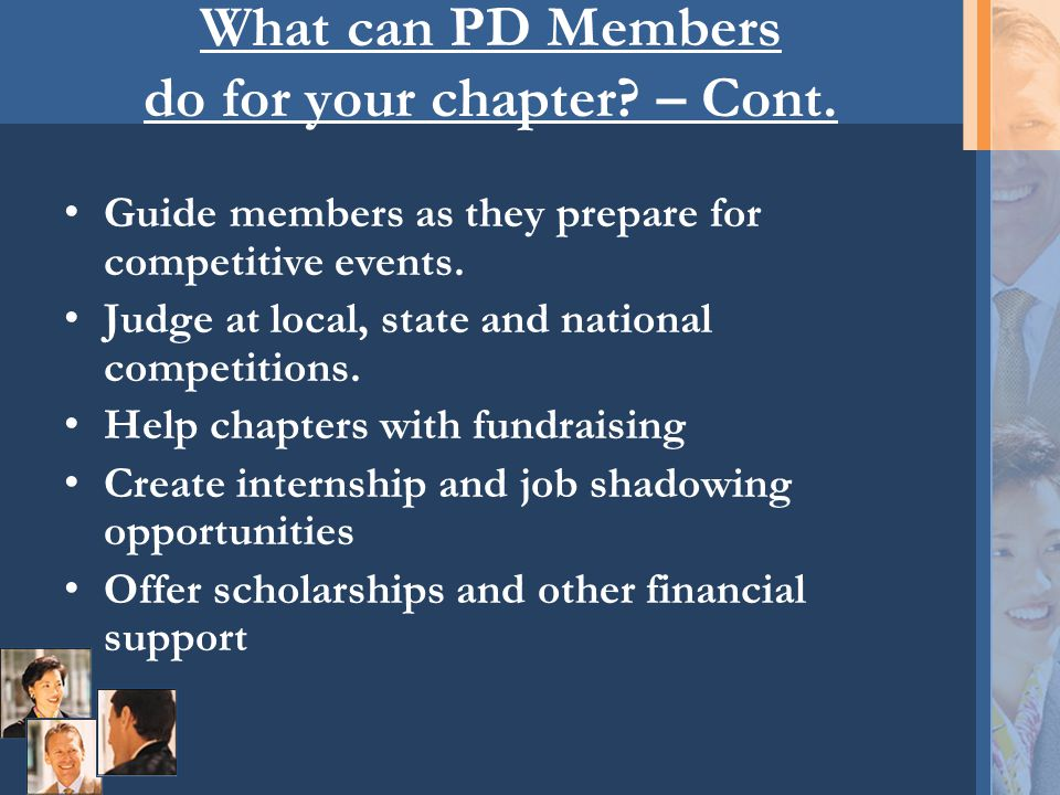 What can PD Members do for your chapter? – Cont. Guide members as they prepare for competitive events. Judge at local, state and national competitions