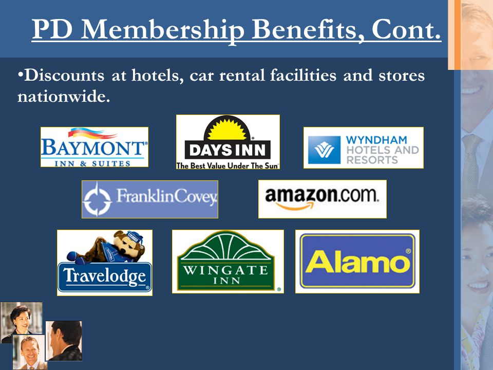 PD Membership Benefits, Cont. Discounts at hotels, car rental facilities and stores nationwide.