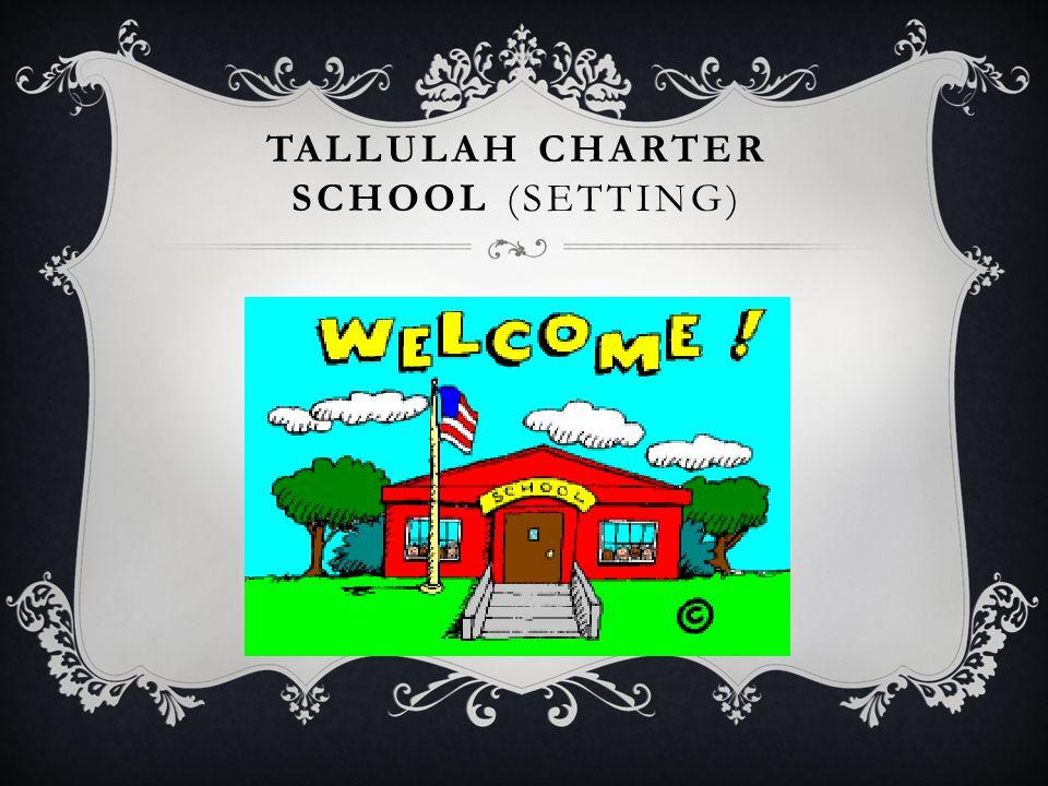 TALLULAH CHARTER SCHOOL (SETTING) Tallulah Charter School