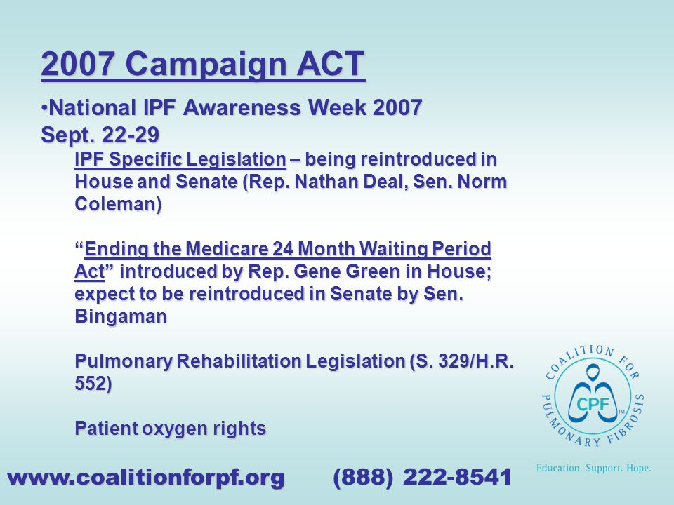 2007 Campaign ACT www.coalitionforpf.org www.coalitionforpf.org (888) 222-8541 National IPF Awareness Week 2007National IPF Awareness Week 2007 Sept.