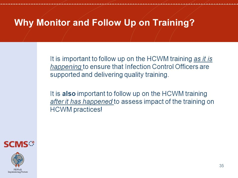 PEPFAR Implementing Partner Why Monitor and Follow Up on Training.