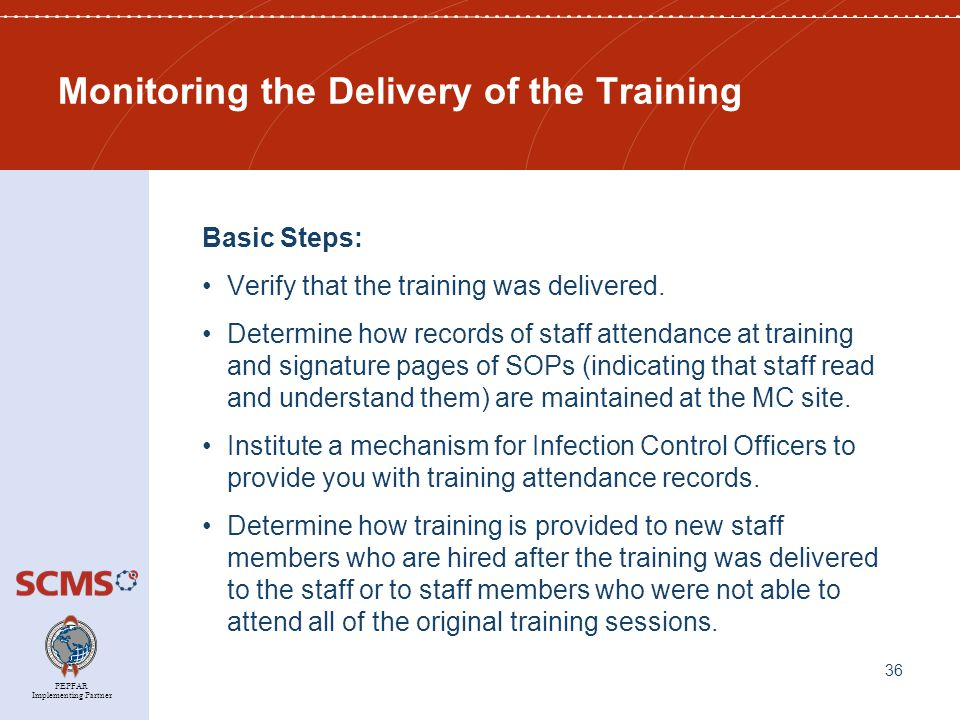 PEPFAR Implementing Partner Monitoring the Delivery of the Training Basic Steps: Verify that the training was delivered.
