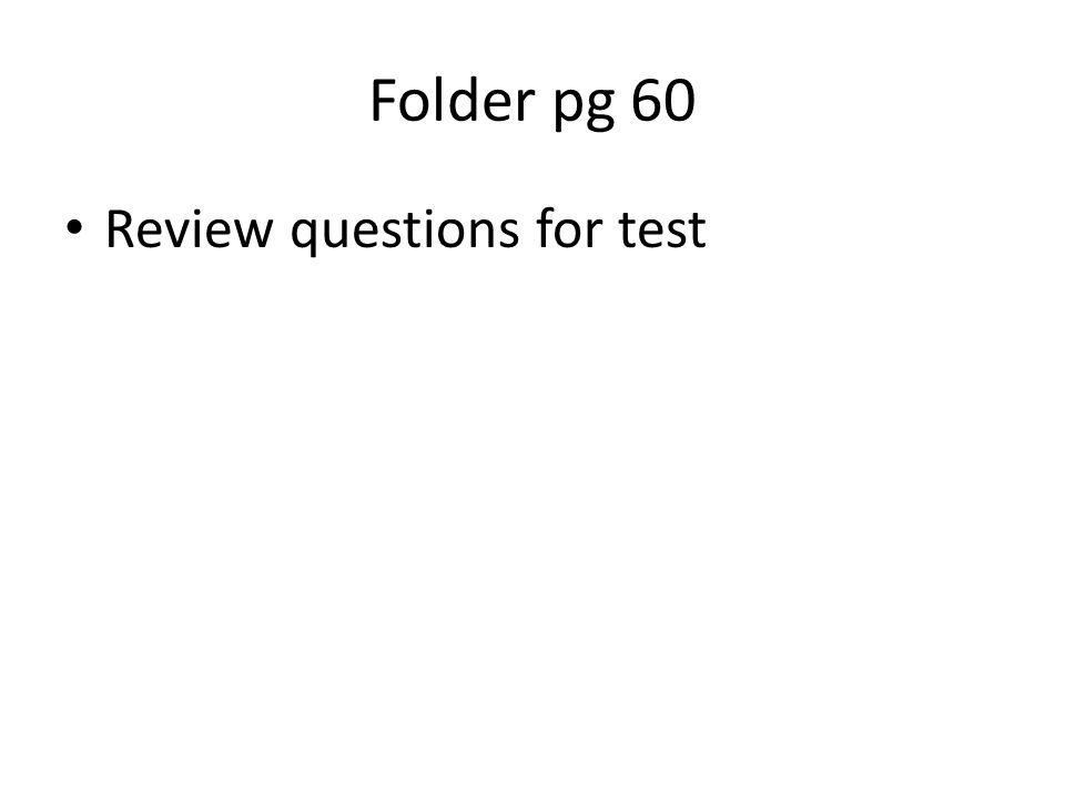 Folder pg 60 Review questions for test