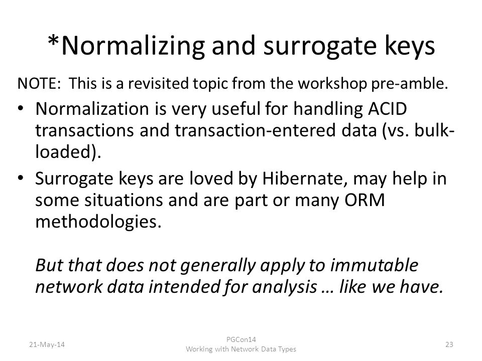 *Normalizing and surrogate keys NOTE: This is a revisited topic from the workshop pre-amble.