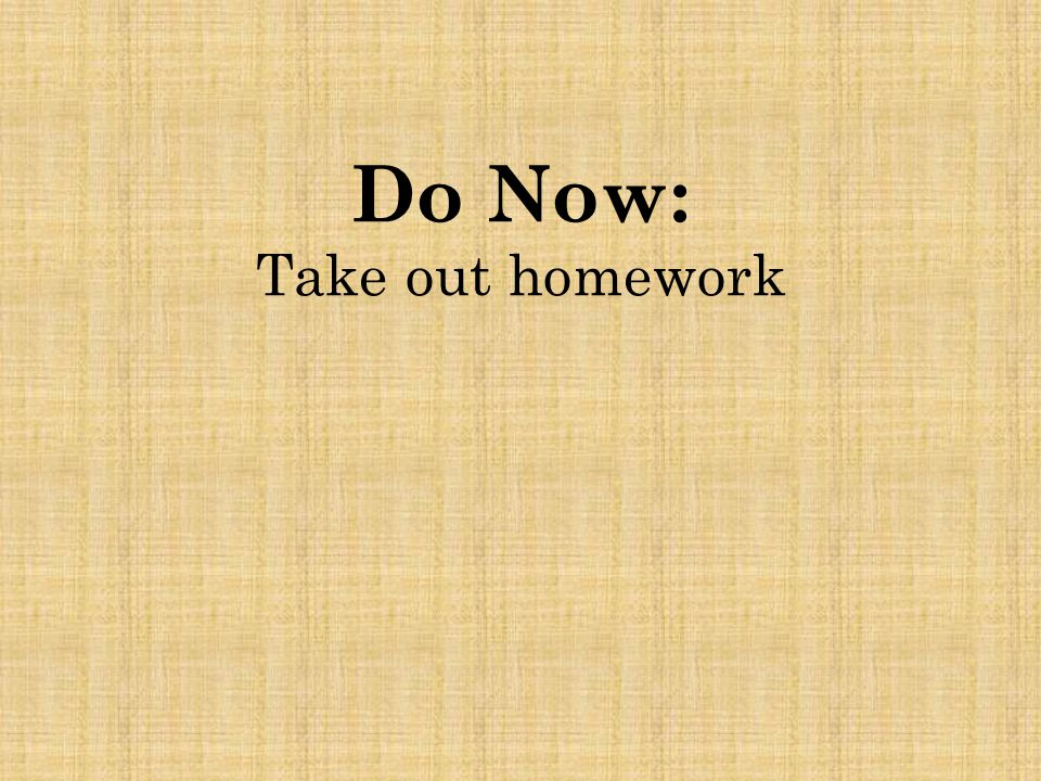Do Now: Take out homework