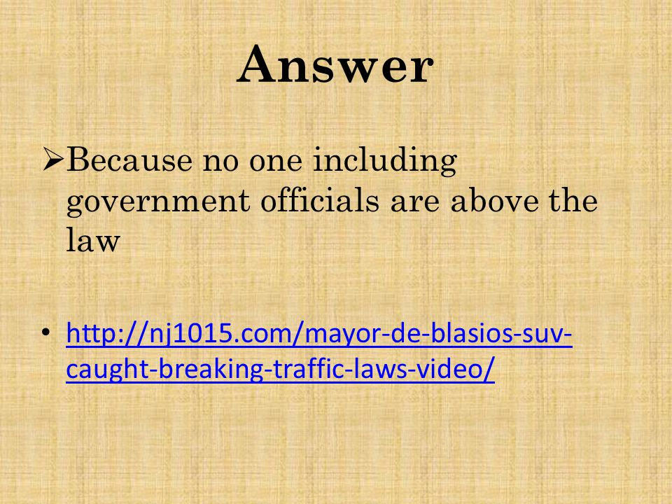Answer  Because no one including government officials are above the law http://nj1015.com/mayor-de-blasios-suv- caught-breaking-traffic-laws-video/ h