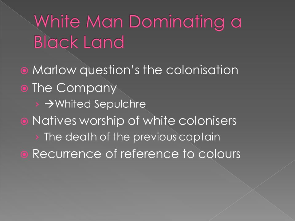  Marlow question's the colonisation  The Company ›  Whited Sepulchre  Natives worship of white colonisers › The death of the previous captain  Recurrence of reference to colours