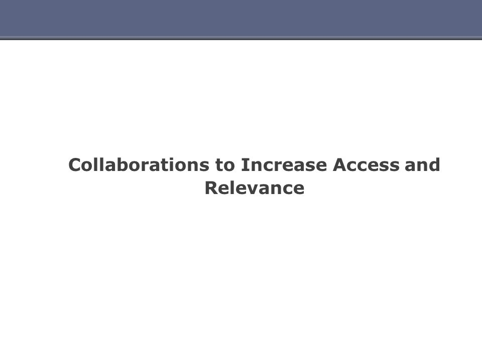 Collaborations to Increase Access and Relevance