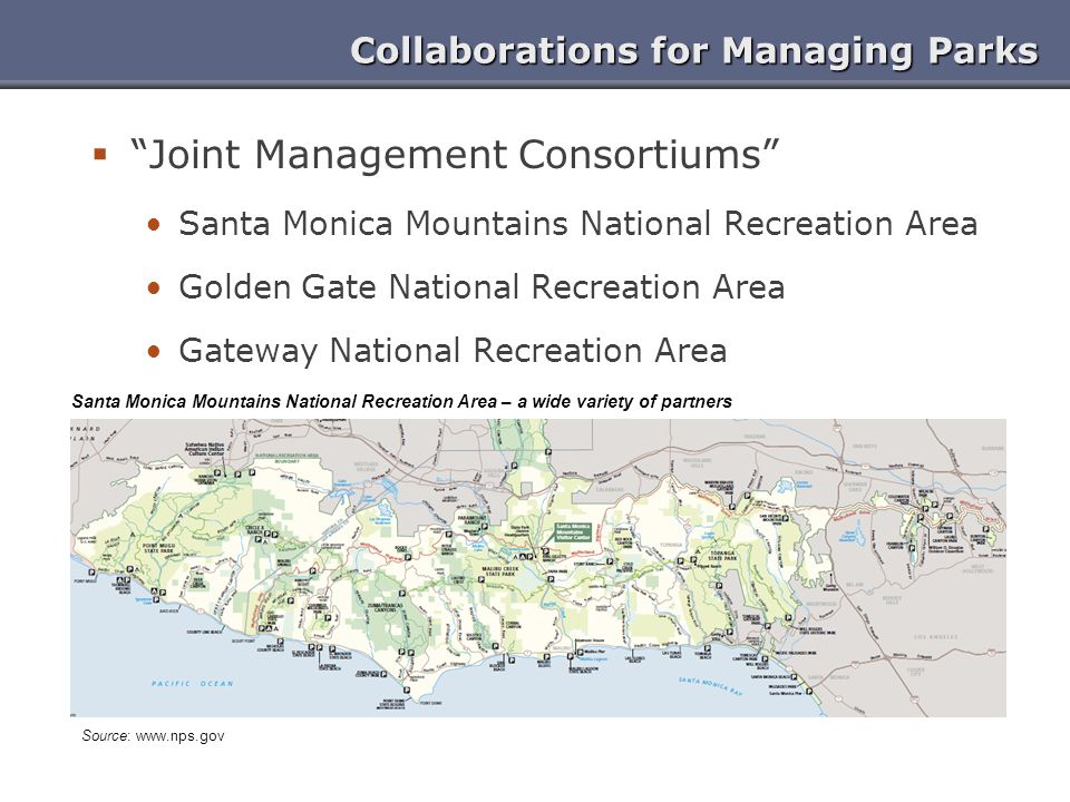 "Collaborations for Managing Parks  ""Joint Management Consortiums"" Santa Monica Mountains National Recreation Area Golden Gate National Recreation Are"