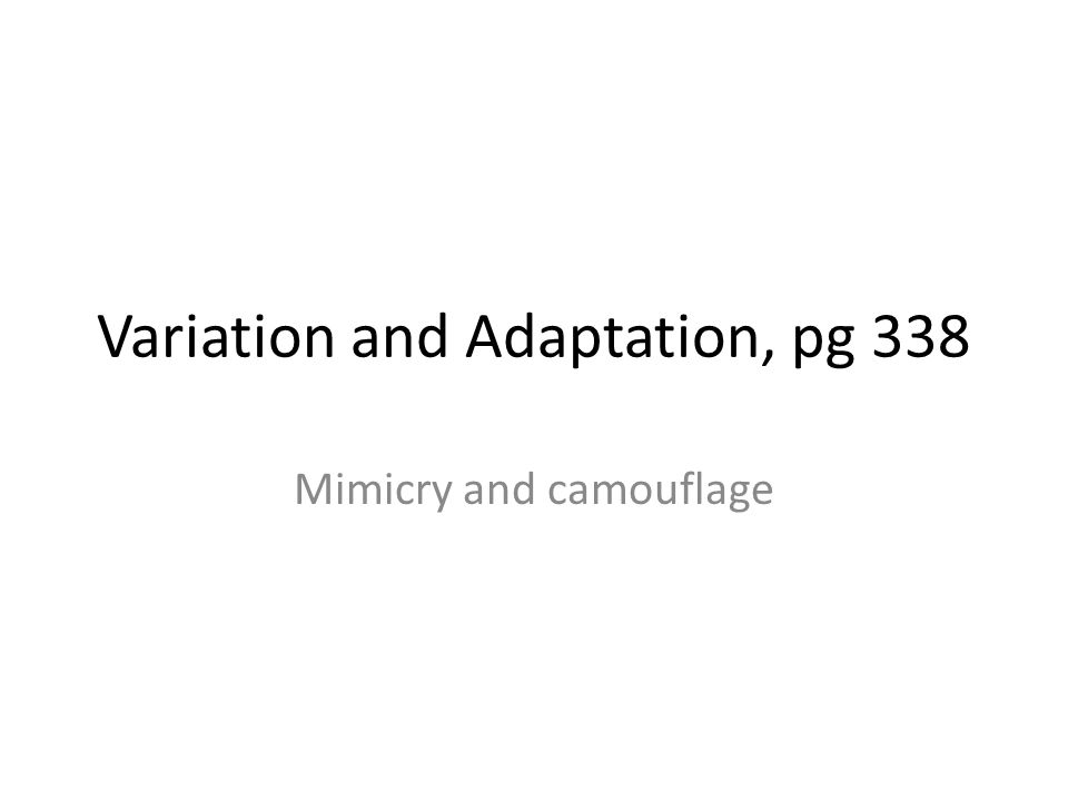 Variation and Adaptation, pg 338 Mimicry and camouflage