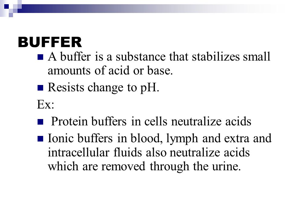 BUFFER A buffer is a substance that stabilizes small amounts of acid or base.