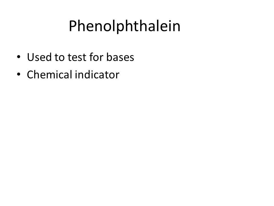 Phenolphthalein Used to test for bases Chemical indicator