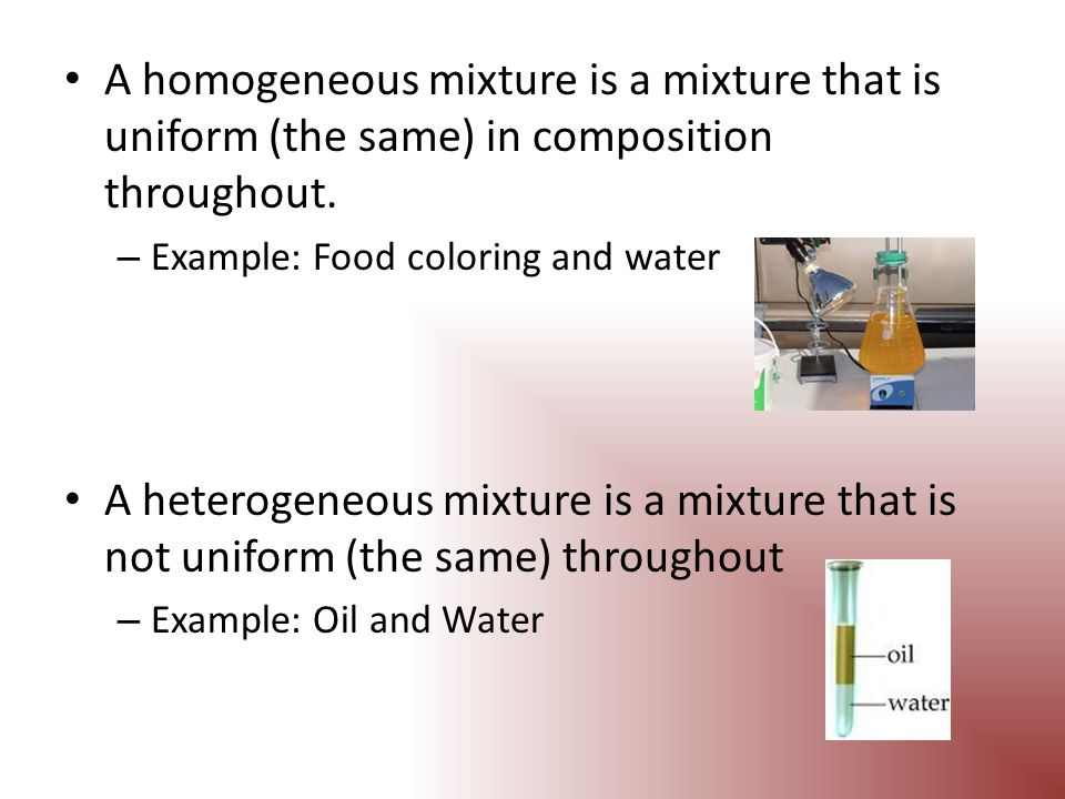 3 Types of Mixtures Solution – a homogeneous mixture Suspension – a mixture in which the particles are so large that they settle out unless the mixture in constantly stirred – Example: Sand in Water Colloid – a mixture consisting of particles that are intermediate in size between those in solutions and those in suspensions – Example: Milk