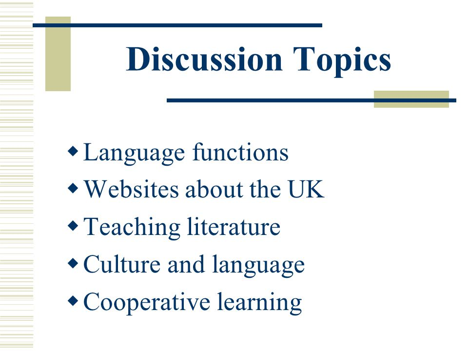 Discussion Topics  Language functions  Websites about the UK  Teaching literature  Culture and language  Cooperative learning