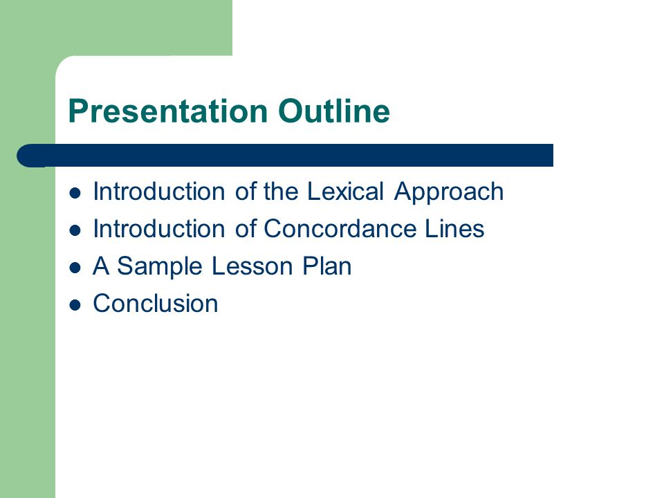 Presentation Outline Introduction of the Lexical Approach Introduction of Concordance Lines A Sample Lesson Plan Conclusion