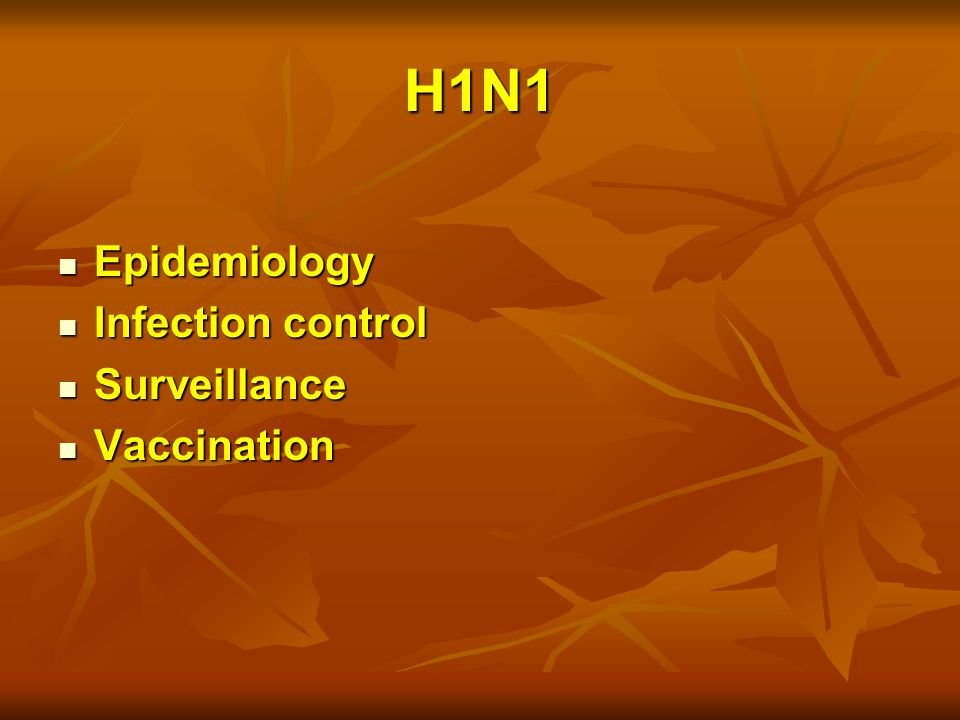 H1N1 Epidemiology Epidemiology Infection control Infection control Surveillance Surveillance Vaccination Vaccination