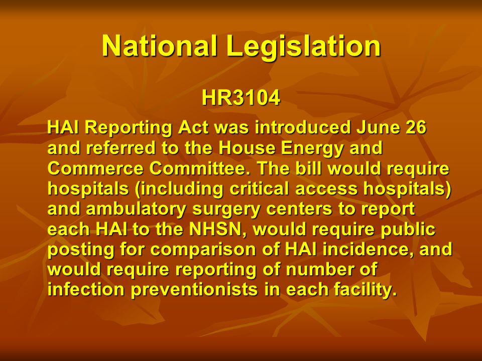 National Legislation HR3104 HAI Reporting Act was introduced June 26 and referred to the House Energy and Commerce Committee.
