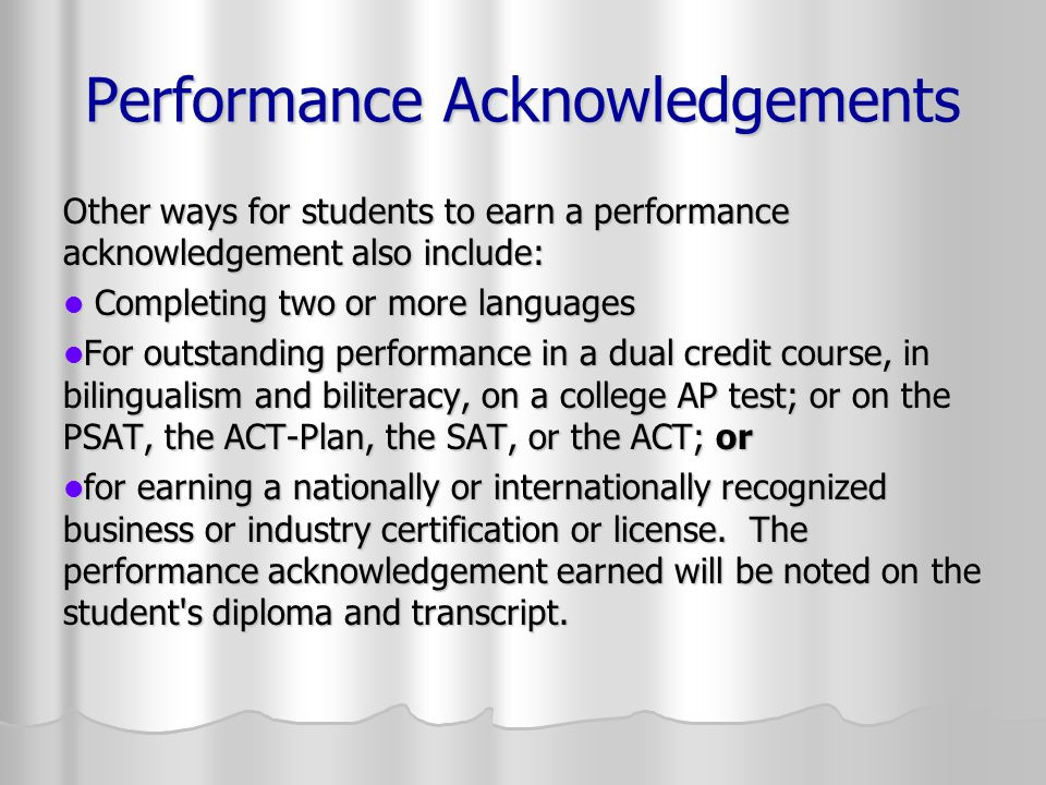 Performance Acknowledgements Other ways for students to earn a performance acknowledgement also include: Completing two or more languages Completing t
