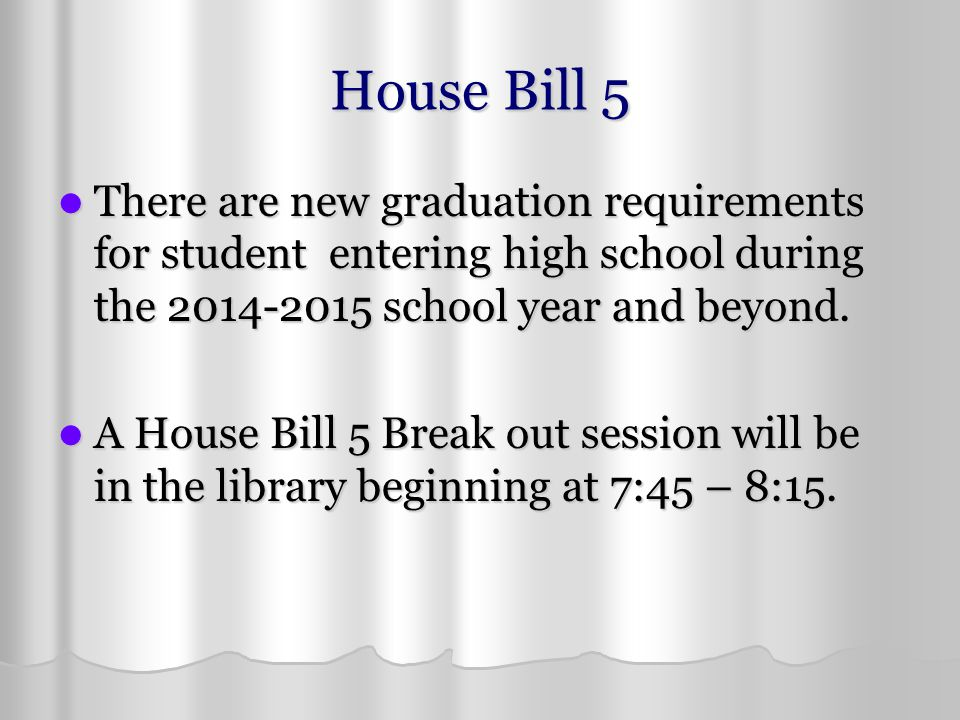 House Bill 5 There are new graduation requirements for student entering high school during the 2014-2015 school year and beyond. There are new graduat
