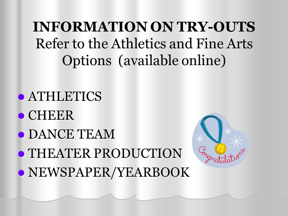 INFORMATION ON TRY-OUTS Refer to the Athletics and Fine Arts Options (available online) ATHLETICS ATHLETICS CHEER CHEER DANCE TEAM DANCE TEAM THEATER