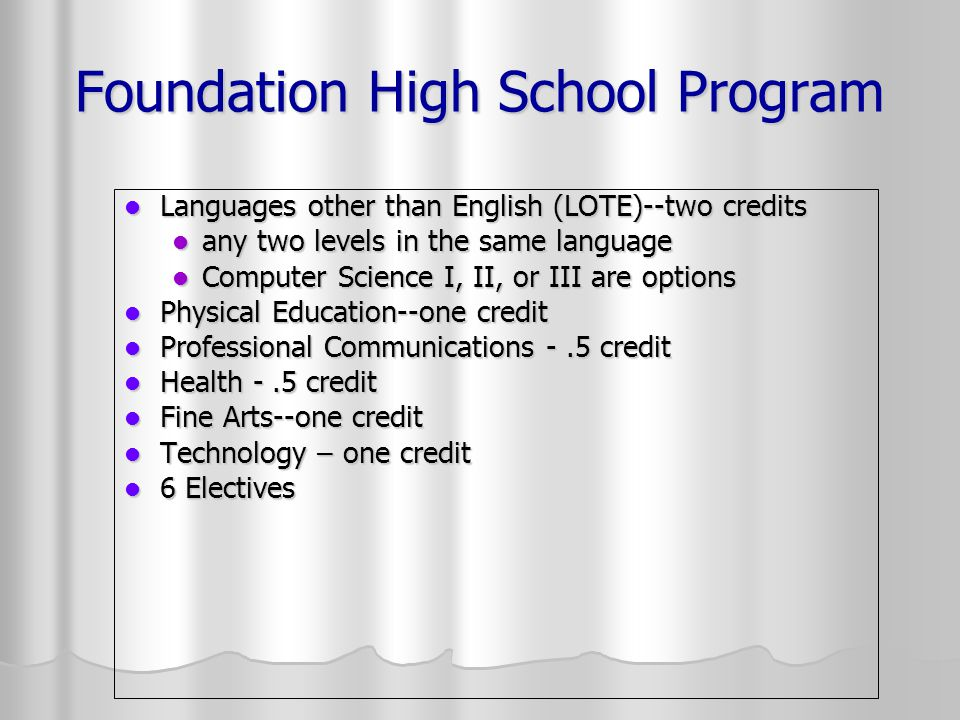 Foundation High School Program Languages other than English (LOTE)--two credits Languages other than English (LOTE)--two credits any two levels in the