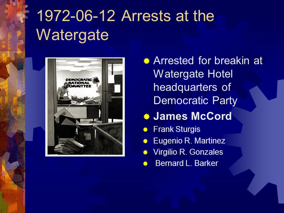 1972-06-12 Arrests at the Watergate  Arrested for breakin at Watergate Hotel headquarters of Democratic Party  James McCord  Frank Sturgis  Eugeni