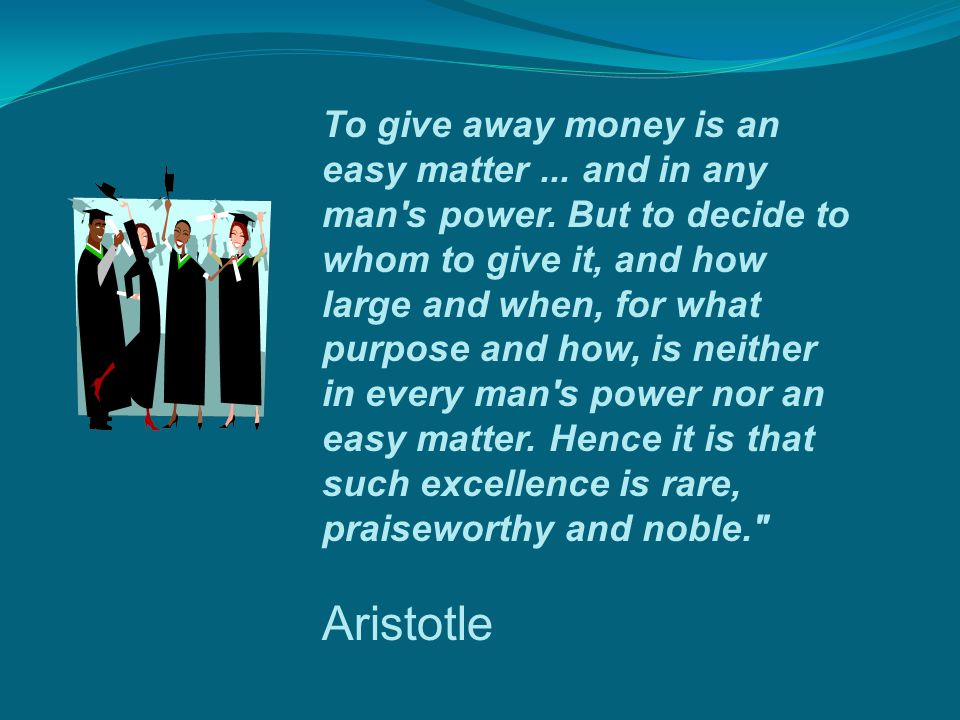 To give away money is an easy matter... and in any man s power.