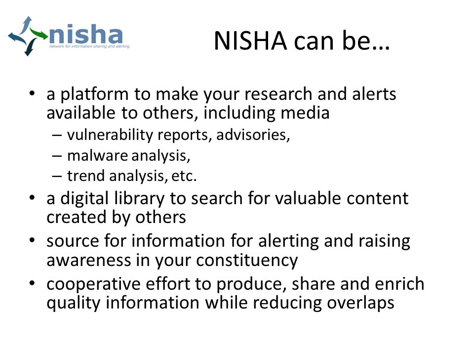 NISHA can be… a platform to make your research and alerts available to others, including media – vulnerability reports, advisories, – malware analysis, – trend analysis, etc.