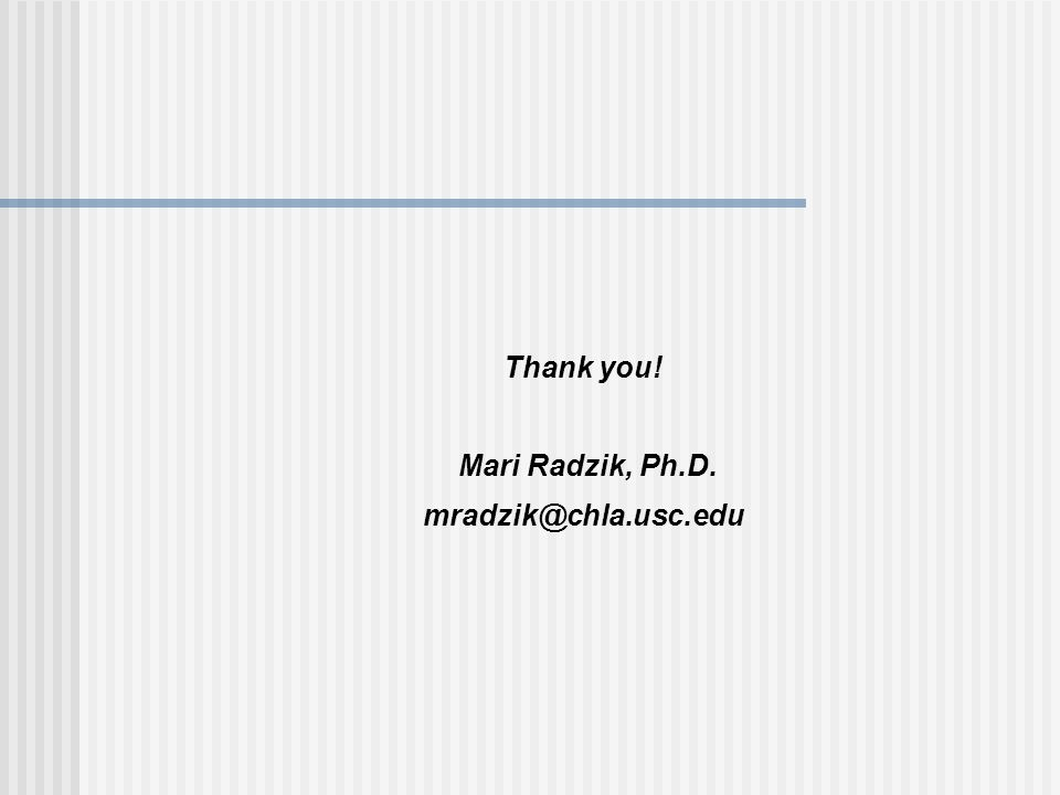 Thank you! Mari Radzik, Ph.D. mradzik@chla.usc.edu