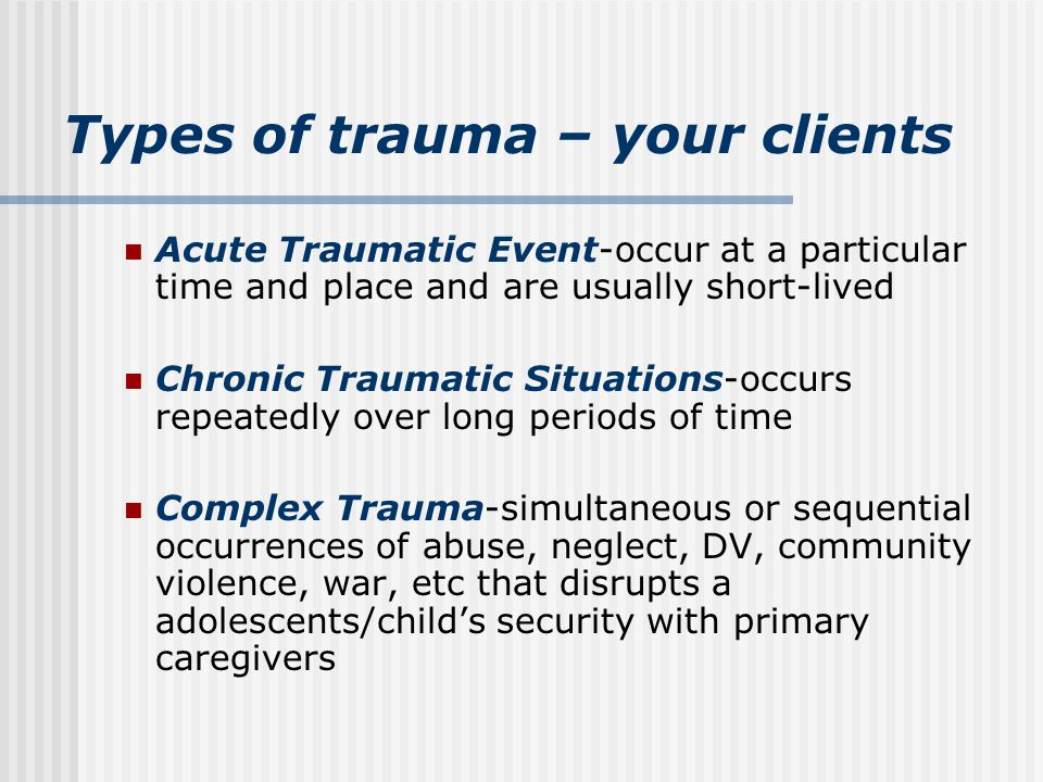 Types of trauma - providers Secondary Trauma or vicarious traumatization- the impact on the worker responding to traumatic stress We work with youth highly impacted by trauma Secondary traumatic stress can result from continued contact with youth who have experienced trauma We need to take care of ourselves in order to take care of others