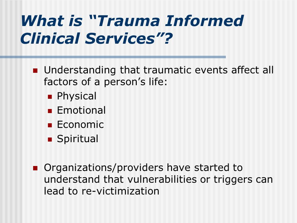 What is Trauma Informed Clinical Services .