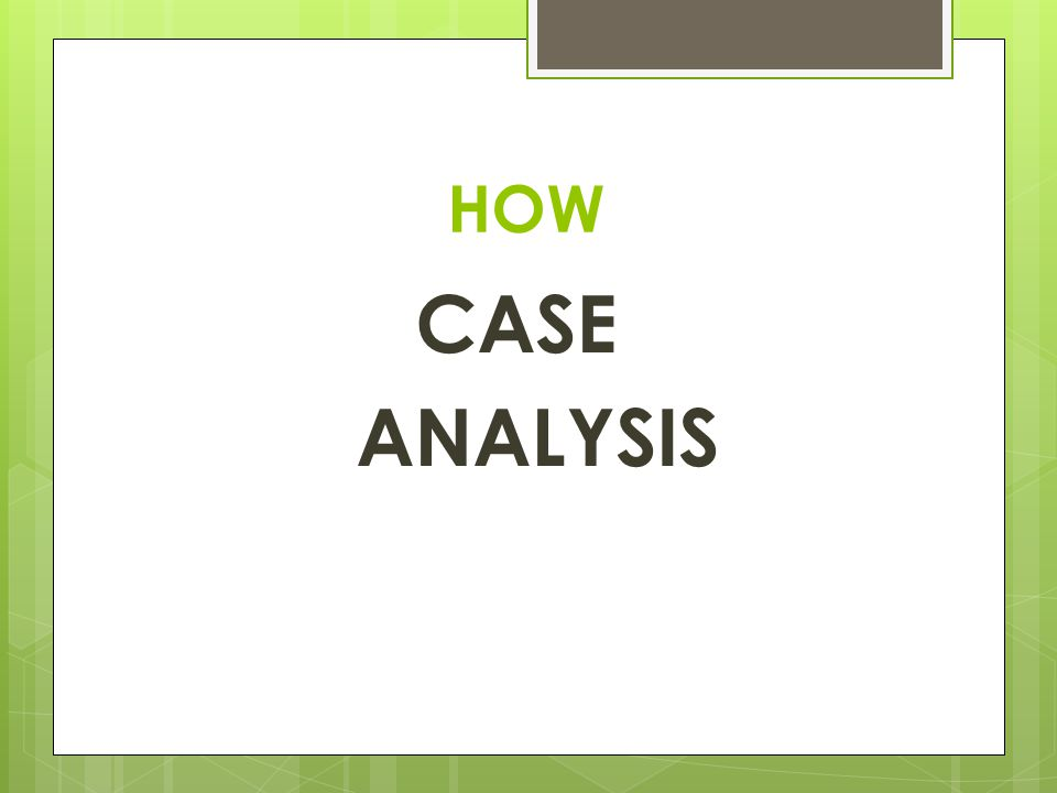 WHAT  Case Analysis is the process by which the attorney takes information and packages it in such a way that allows the attorney to present their client's story.